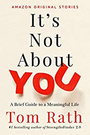 It's Not About You: A Brief Guide to a Meaningful