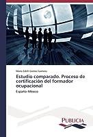 Estudio comparado. Proceso de certificación del formador ocupacional: España-México