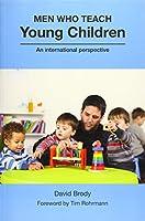 Men Who Teach Young Children: An International Perspective