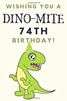 Wishing you A DINO-MITE 74th Birthday: 74th Birthday Gift / Journal / Notebook / Diary / Unique Greeting & Birthday Card Alternative