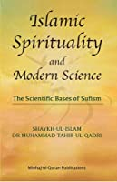 Islamic Spirituality and Modern Science: The Scientific Bases of Sufism 2015