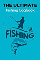 The Ultimate Fishing Log Book: ishing Journal for Kids; Includes 100+ Journaling Pages for Recording Fishing Notes, Experiences and Memories (Kids Journal Diary for Fishing)