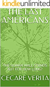 THE LAST AMERICANS: THE HUMAN WALL STANDS BUT FOR HOW LONG? (ADOMISHMENT Book 4) (English Edition)
