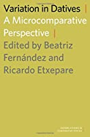 Variation in Datives: A Microcomparative Perspective (Oxford Studies in Comparative Syntax)