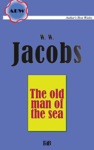 The Old Man Of The Sea (Annotated) (ABW. W.W. Jacobs Book 2) (English Edition)