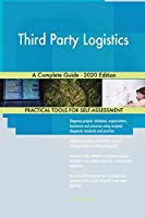 Third Party Logistics A Complete Guide - 2020 Edition