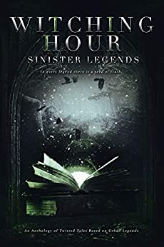 Witching Hour: Sinister Legends (Witching Hour Anthologies) by [Hanrahan, Trinity, Andersson, Jenniefer, Brocker, Alyssa, Brocker, Angie, Butler, J.M., Cheairs, Lenore, Cheairs, Wendy, Delacroix, Alana, Dhark, Charlotte, Haslam, Sienna, W.M. Dawson, Morgan Heyward , Kristin Jacques, Maggie Jane Schuler]