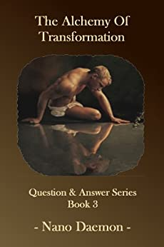 The Alchemy of Transformation: How are Evolution, the Law of Attraction, The Matrix or Witchcraft related? (Q&A Series Book 3) by [Daemon, Nano]