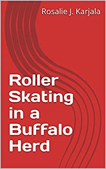 Roller Skating in a Buffalo Herd by [Karjala, Rosalie J.]