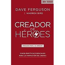Creador de héroes: Cinco prácticas esenciales para la formación de líderes (Exponential Series) (Spanish Edition)