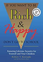 If You Want to Be Rich & Happy Don't Go to School: Ensuring Lifetime Security for Yourself and Your Children
