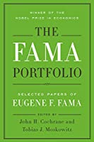 The Fama Portfolio: Selected Papers of Eugene F. Fama