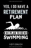 YES, I DO HAVE A RETIREMENT PLAN I PLAN TO GO SWIMMING NOTIZBUCH: A5 WOCHENPLANER Schwimmen Geschenke | Trainingsplan | Schwimmtraining | Triathlon | Training | Schwimmer Geschenkidee | Schwimm Buch | Sportler