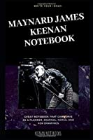 Maynard James Keenan Notebook: Great Notebook for School or as a Diary, Lined With More than 100 Pages. Notebook that can serve as a Planner, Journal, Notes and for Drawings. (Maynard James Keenan Notebooks)