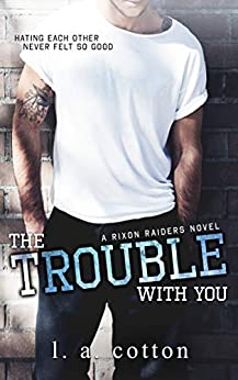 The Trouble With You (Rixon Raiders Book 1) by [Cotton, L A]