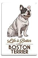 ボストン・テリア–Life Is Better–ホワイト背景 12 x 18 Metal Sign LANT-85816-12x18M