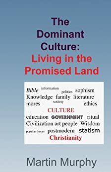 The Dominant Culture:: Living in the Promised Land by [Murphy, Martin]