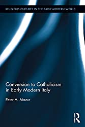 Conversion to Catholicism in Early Modern Italy (Religious Cultures in the Early Modern World)