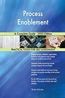 Process Enablement A Complete Guide - 2020 Edition