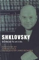 Shklovsky: Witness to an Era (Russian Literature)