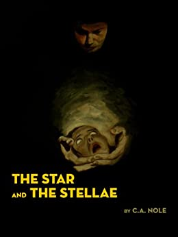 The Star and the Stellae (The Stellae Series Book 1) by [Nole, C.A.]