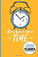 Don't Waste Your Time 2020 Planner Weekly And Monthly: Calendar Schedule and Organizer. Inspirational Quotes | January 2020 through December 2020