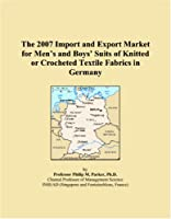 The 2007 Import and Export Market for Men�s and Boys� Suits of Knitted or Crocheted Textile Fabrics in Germany