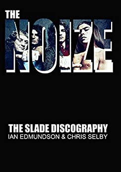 THE NOIZE: The Slade discography by [Edmundson, Ian, Selby, Chris]