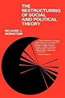 The Restructuring of Social and Political Theory by Richard J. Bernstein(1978-02-01)