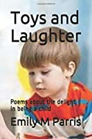 Toys and Laughter: Poems about the delight in being a child