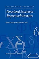 Functional Equations - Results and Advances (Advances in Mathematics)