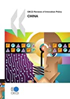 OECD Reviews of Innovation Policy OECD Reviews of Innovation Policy: China 2008: Edition 2008