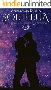 Sol e Lua: Amigos. Personalidades opostas. Secretamente apaixonados. (Portuguese Edition)