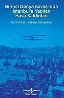 Birinci Duenya Savasinda Istanbula Yapilan Hava Saldirilari