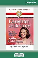 Daughter of Destiny: The Authorized Biography of Kathryn Kuhlman (16pt Large Print Edition)