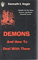Demons and how to deal with them (The Satan, demons, and demon possession series)