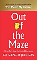Out of the Maze: A Simple Way to Change Your Thinking & Unlock Success
