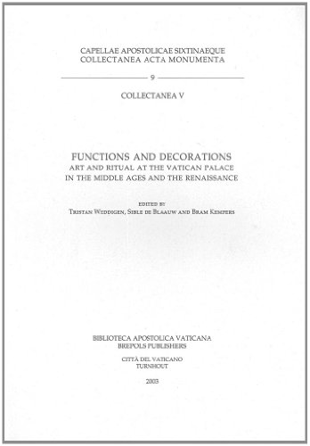 Download Functions and Decorations: Art and Ritual at the Vatican Palace in the Middle Ages and the Renaissance (Cappellae Apostolicae Sixtinaeque Collectanea, Acta, Monumenta) 2503521711