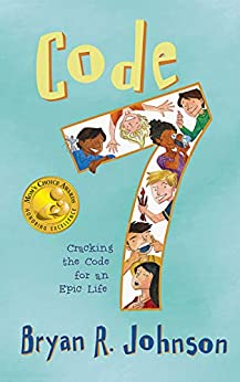 Code 7: Cracking the Code for an Epic Life: (funny, fast-paced chapter book for young readers age 6-10) by [Johnson, Bryan R.]
