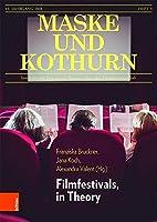 Maske und Kothurn Jg. 64,3 (2018): Internationale Beitraege zur Theater-, Film und Medienwissenschaft. Filmfestivals, in Theory