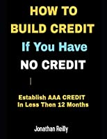 How to Build Credit If You Have No Credit - Establish AAA Credit in Less Then 12 months