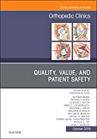 Quality, Value, and Patient Safety in Orthopedic Surgery, An Issue of Orthopedic Clinics, 1e (The Clinics: Orthopedics)