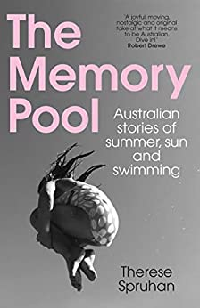 The Memory Pool : Australian stories of summer, sun and swimming by [Spruhan, Therese ]