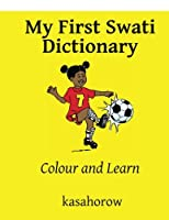 My First Swati Dictionary: Colour and Learn (Swati kasahorow)