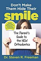 Don't Make Them Hide Their Smile: The Parent's Guide to the New Orthodontics