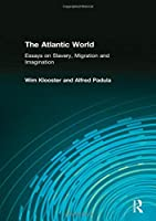 Atlantic World, The: Essays on Slavery, Migration and Imagination