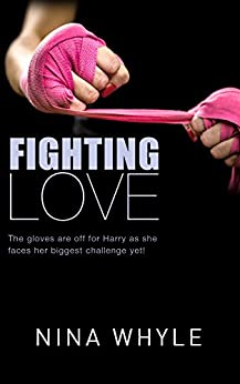 Fighting Love (An Action-Filled Romance): The gloves are off for Harry as she faces her biggest challenge yet! by [Whyle, Nina]