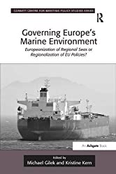 Governing Europe's Marine Environment: Europeanization of Regional Seas or Regionalization of EU Policies? (Corbett Centre for Maritime Policy Studies Series)
