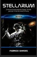 Stellarium Origem: Uma Aventura Através Do Espaço-tempo Para OS Limites Do Nosso Universo