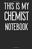 This Is My Chemist Notebook